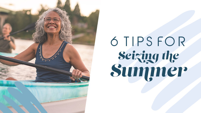 6 Tips for Seizing the Summer